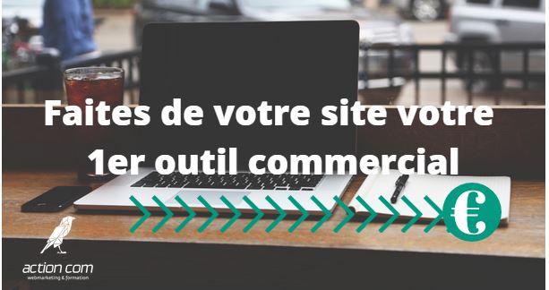 Faites de votre site, votre premier outil commercial